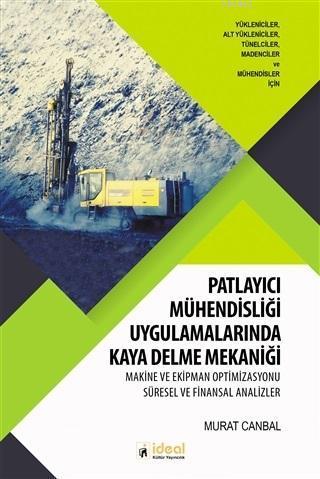 Patlayıcı Mühendisliği Uygulamalarında Kaya Delme Mekaniği; Makine ve Ekipman Optimizasyonu Süresel ve Finansal Analizler