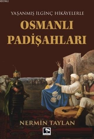 Osmanlı Padişahları; Yaşanmış İlginç Hikayelerle