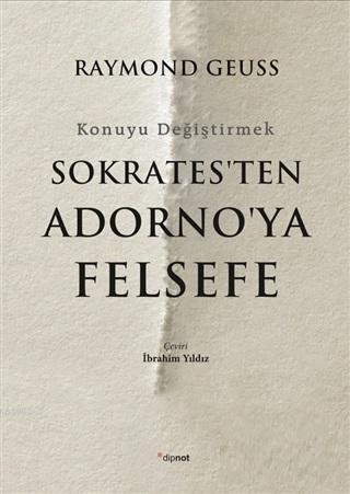 Sokrates'ten Adorno'ya Felsefe; Konuyu Değiştirmek