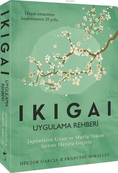Ikigai - Uygulama Rehberi; Japonların Uzun ve Mutlu Yaşam Sırrını Hayata Geçirin