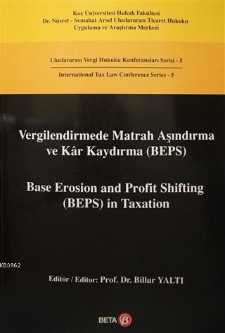 Vergilendirmede Matrah Aşındırma ve Kar Kaydırma (BEPS) / Base Erosion and Profit Shifting (BEPS) in; Uluslararası Vergi Hukuku Konferansları Serisi 5 - Interna