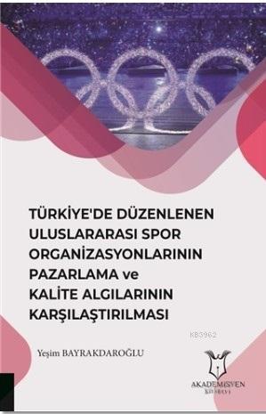Türkiye'de Düzenlenen Uluslararası Spor Organizasyonlarının Pazarlama; ve Kalite Algılarının Karşılaştırılması