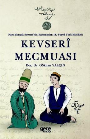 Kevserî Mecmuası; Nâyî Mustafa Kevserî'nin Kaleminden 18 Yüzyıl Türk Musikisi: