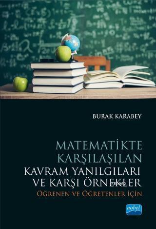 Matematikte Karşılaşılan Kavram Yanılgıları ve Karşi Örnekler; Öğrenen ve Öğretenler İçin