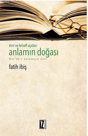 Dini ve Felsefi Açıdan Anlamın Doğası; Kur'an'ı Anlamaya Dair