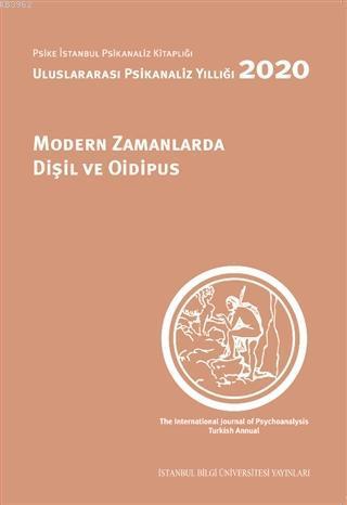 Modern Zamanlarda Dişil ve Oidipus; Uluslararası Psikanaliz Yıllıgı 2020