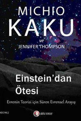 Einstein'dan Ötesi; Evrenin Teorisi İçin Süren Evrensel Anlayış