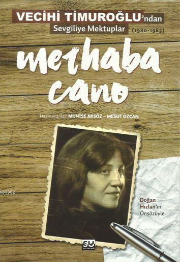 Merhaba Cano; Vecihi Timuroğlu'ndan Sevgiliye Mektup