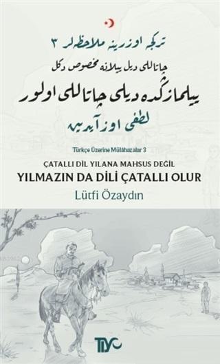 Çatallı Dil Yılana Mahsus Değil Yılmazın da Dili Çatallı Olur; Türkçe Üzerine Mülahazalar 3
