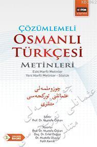 Çözümlemeli Osmanlı Türkçesi Metinleri; Eski Harfli Metinler - Yeni Harfli Metinler - Sözlük