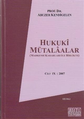 Hukuki Mütalaalar Cilt 9: 2007 Mahkeme Kararları İle Birlikte