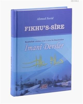 Fıkhu's Sire - Rasulullah Sallallahu Aleyhi ve Sellem'in Hayatından İmani Dersler