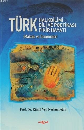 Türk Halkbilimi - Türk Dili ve Potikası - Türk Fikir Hayatı; Makale ve Denemeler