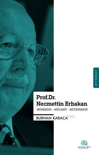 Prof. Dr. Necmettin Erbakan; Mühendis - Mücahit - Mütefekkir