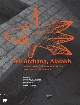 Tell Atchana, Alalakh Volume 2a (Text): The Late Bronze 2 City; 2006 - 2010 Excavation Seasons (2 Cilt)