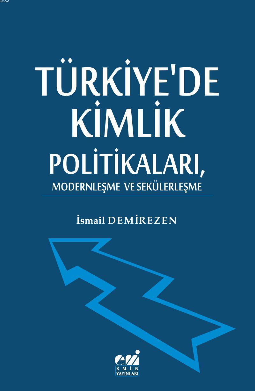 Türkiye'de Kimlik  Politikaları, Modernleşme  ve Sekülerleşme