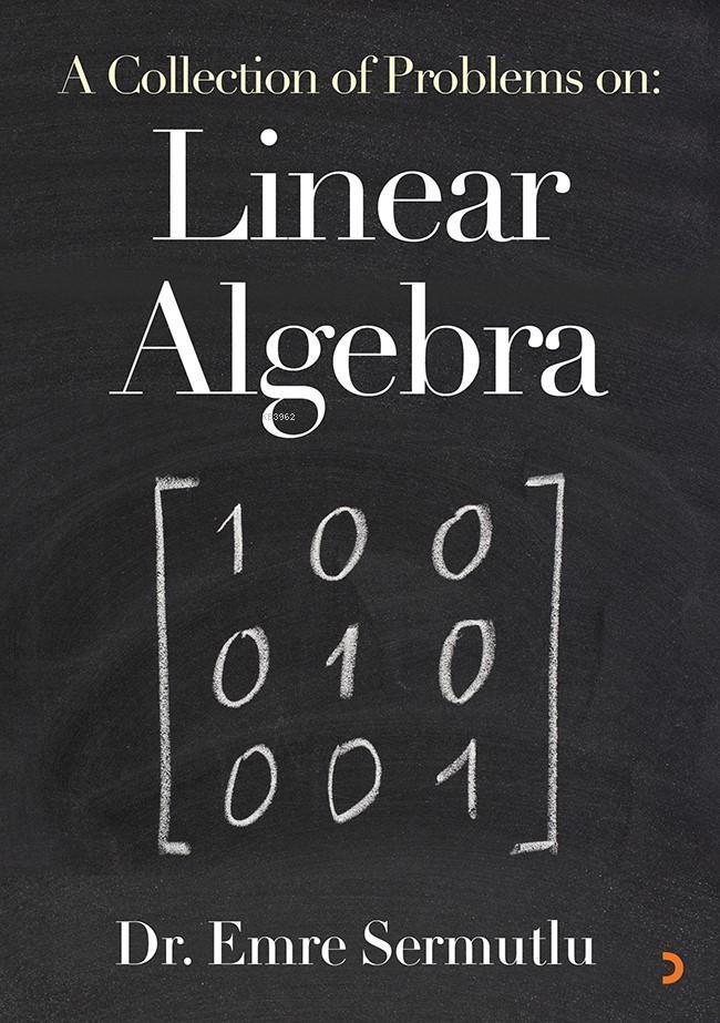 A Collection of Problems on: Linear Algebra