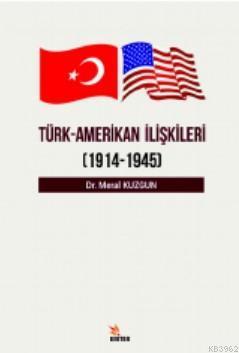 Türk - Amerikan İlişkileri; (1914 - 1945)