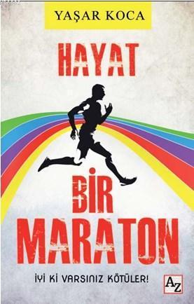 Hayat Bir Maraton; İyiki Varsınız Kötüler!
