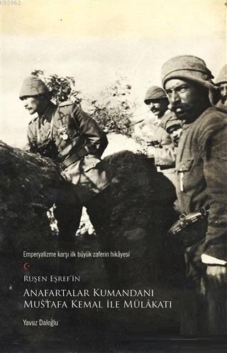 Ruşen Eşref'in Anafartalar Kumandanı Mustafa Kemal ile Mülakatı; Emperyalizme Karşı İlk Büyük Zaferin Hikayesi