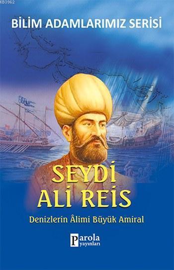 Seydi Ali Reis; Denizlerin Alimi Büyük Amiral