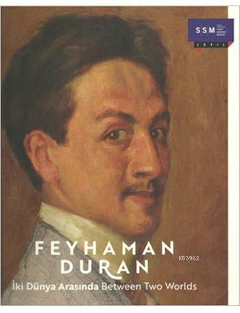 Feyhaman Duran; İki Dünya Arasında / Between Two Worlds
