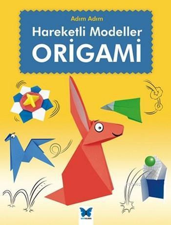 Hareketli Modeller Origami; Adım Adım Serisi