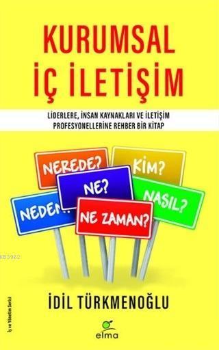 Kurumsal İç İletişim; Liderlere İnsan Kaynakları ve İletişim Profesyonellerine Rehber Bir Kitap