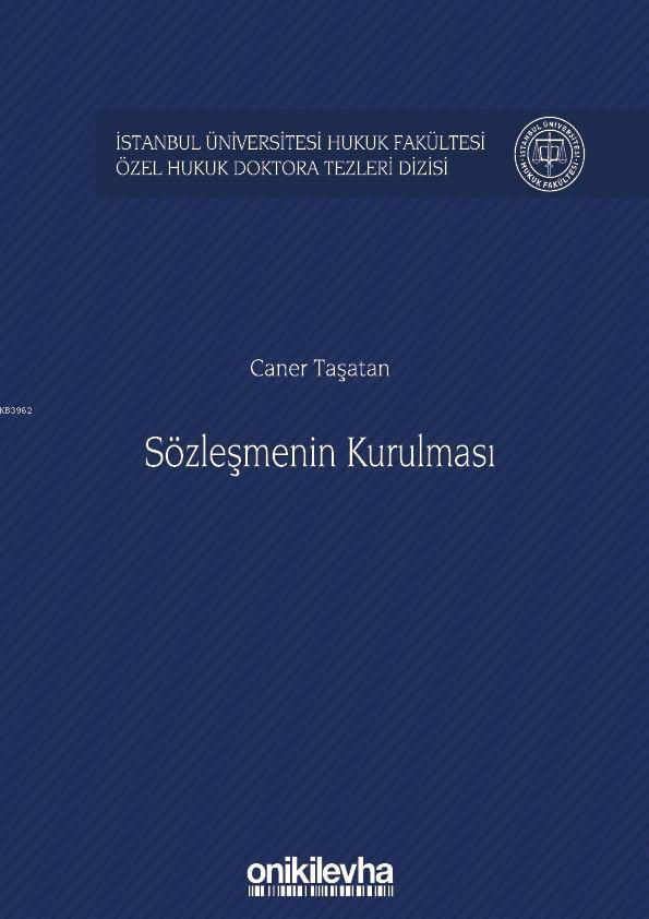 Sözleşmenin Kurulması; İstanbul Üniversitesi Hukuk Fakültesi Özel Hukuk Doktora Tezleri Dizisi No: 21