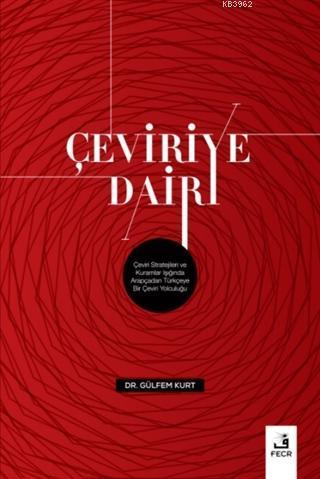 Çeviriye Dair; Çeviri Stratejileri ve Kuramlar Işığında Arapçadan Türkçeye Bir Çeviri Yolculuğu