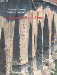 Adana; Köprü Başı Efsaneden Tarihe, Tarihten Bugüne