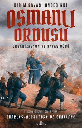 Kırım Savaşı Öncesinde Osmanlı Ordusu Organizasyon ve Savaş Gücü