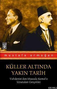 Küller Altında Yakın Tarih; Vahdettinden Mustafa Kemale Unutulan Gerçekler 1
