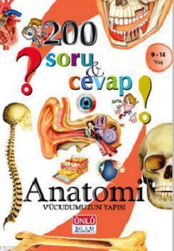 200 Soru ve Cevap - Anatomi Vücudumuzun Yapısı