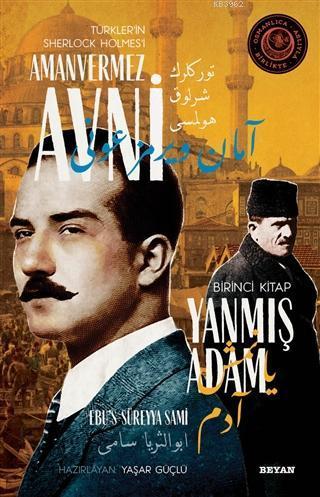 Yanmış Adam - Türkler'in Sherlock Holmes'i Amanvermez Avni 1; Bir Osmanlı Polisiyesi (Osmanlıca Aslıyla Birlikte)