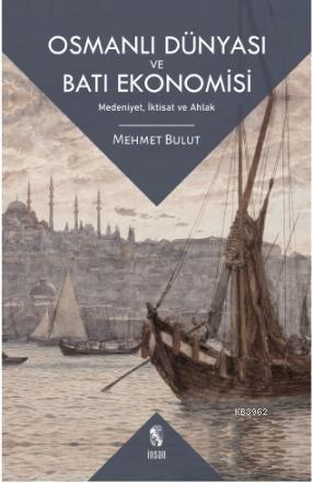 Osmanlı Dünyası ve Batı Ekonomisi; Medeniyet, İktisat ve Ahlak
