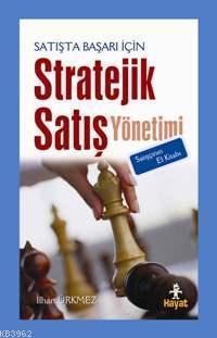 Satışta Başarı İçin Stratejik Satış Yönetimi; Satışçının El Kitabı