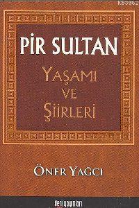 Pir Sultan; Yaşamı ve Şiirleri