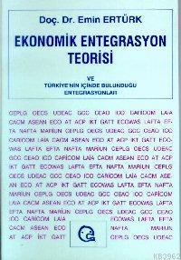 Ekonomik Entegrasyon Teorisi ve Türkiye Nin İçinde