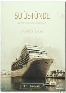 Su Üstünde - Geçmişten Günümüze Düşten Gerçeğe Kruvaziyer Gemileri 1