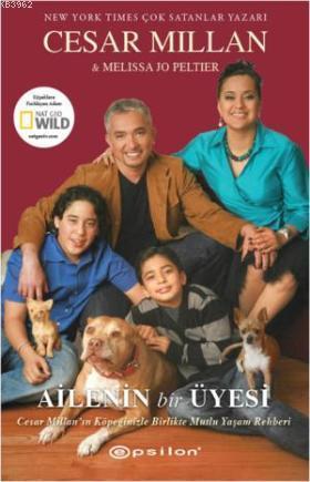 Ailenin Bir Üyesi; Cesar Millan'ın Köpeğinizle Birlikte Mutlu Yaşam Rehberi