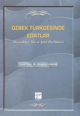 Özbek Türkçesinde Edatlar; Kaynakları, Ses ve Şekil Özellikleri