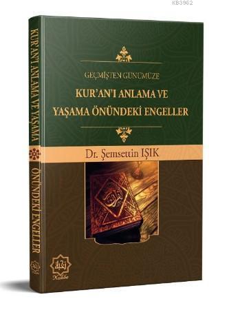 Geçmişten Günümüze Kur'an'ı Anlama ve Yaşama Önündeki Engeller