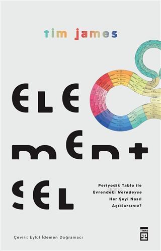 Elementsel; Periyodik Tablo ile Evrendeki Neredeyse Her Şeyi Nasıl Açıklarsınız?