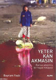 Yeter Kan Akmasın; Barışa Adanmış Bir Hayat Hikayesi