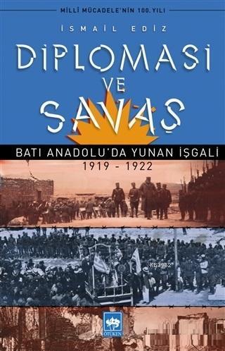 Diplomasi ve Savaş; Batı Anadolu'da Yunan İşgali 1919 - 1922