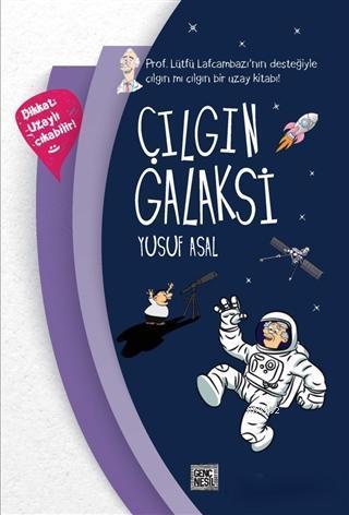 Çılgın Galaksi; Prof. Lütfü Lafcambazı'nın Desteğiyle Çılgın mı Çılgın Bir Uzay Kitabı!