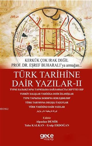 Türk Tarihine Dair Yazilar 2; Kerkük Çok Irak Değil Prof. Dr. Eşref Buharall'ya Armağan
