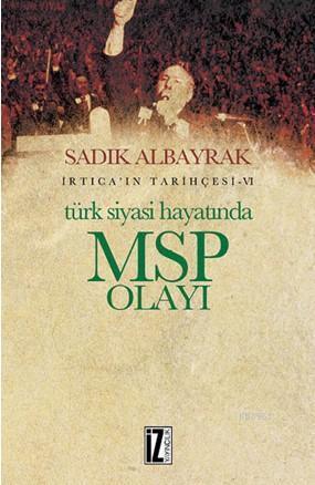 Türk Siyasi Hayatında Msp Yolu; İrtica'ın Tarihçesi .VI