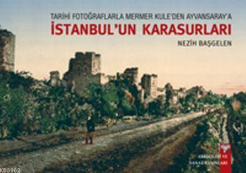 İstanbul'un Karasuları; Tarihi Fotoğraflarla Mermer Kule'den Ayvansaray'a